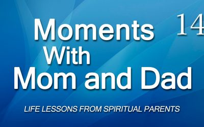 Moments with Mom and Dad #14 THE PRESENCE OF GOD IN LIFE AND MINISTRY