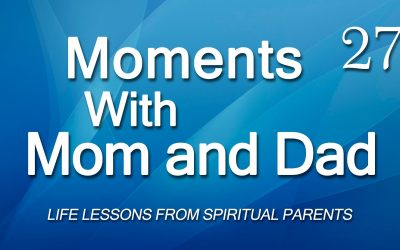 Moments with Mom and Dad #27 – SPIRITUAL HUNGER